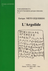 Enrique Nieto Izquierdo - Paradeigmata : recueil d'inscriptions grecques dialectales - Volume 4, L'Argolide.