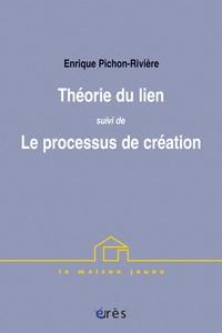 Enrique Pichon-Rivière - Théorie du lien suivi de Le processus de création.