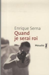 Enrique Serna - Quand je serai roi.