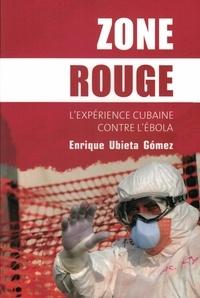 Enrique Ubieta Gomez - Zone rouge - L'expérience cubaine contre l'Ebola.
