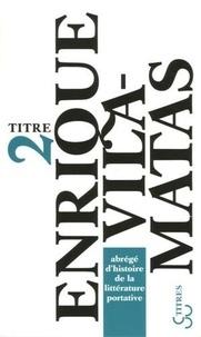 Enrique Vila-Matas - Abrégé d'histoire de la littérature portative.