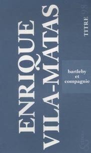 Enrique Vila-Matas - Bartleby et compagnie.