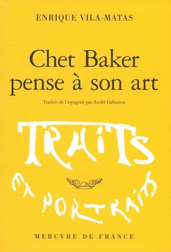 Enrique Vila-Matas - Chet Baker pense à son art.