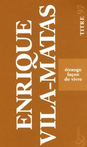 Enrique Vila-Matas - Etrange façon de vivre.