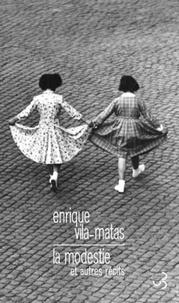 Enrique Vila-Matas - La modestie et autres récits.