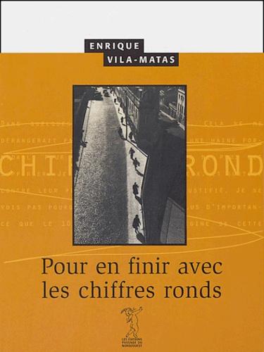Enrique Vila-Matas - Pour en finir avec les chiffres ronds.