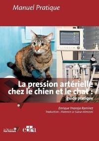 Enrique Ynaraja Ramirez - La pression artérielle chez le chien et le chat : guide pratique.