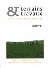 Antoine Bernard de Raymond et Gilles Tétart - Terrains & travaux N° 20/2012 : Aux bords du champ - Agricultures et sociétés contemporaines.