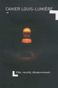 Francine Lévy - Cahier Louis-Lumière N° 6, Juin 2009 : Vide, vacuité, désoeuvrement.