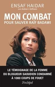 Ensaf Haidar et Andrea-C Hoffmann - Mon combat pour sauver Raïf Badawi.