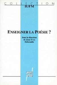Jean-Yves Debreuille - Enseigner la poésie ?.