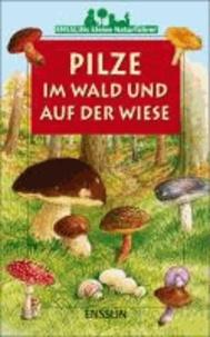 Ensslins kleine Naturführer. Pilze im Wald und auf der Wiese.