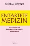 Entartete Medizin - Gesundheit mit besseren und billigeren Heilverfahren.