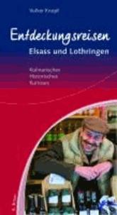 Entdeckungsreisen Elsass und Lothringen - Kulinarisches, Historisches, Kurioses.