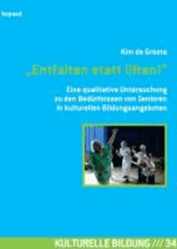 """""""Entfalten statt liften!"""" - Eine qualitative Untersuchung zu den Bedürfnissen von Senioren in kulturellen Bildungsangeboten."""