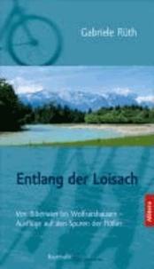 Entlang der Loisach - Von Biberwier bis Wolfratshausen - Ausflüge auf den Spuren der Flößer.