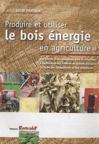 Entraid - Produire et utiliser le bois énergie en agriculture.