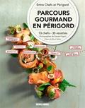 Entre Chefs et Périgord - Parcours gourmand en Périgord - 13 chefs, 35 recettes.