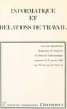 Entretiens de droit de l'infor et Jérôme Huet - Informatique et relations de travail - Actes des quatrièmes Entretiens de Nanterre de droit de l'informatique, organisés le 31 janvier 1985 par l'Université de Paris X.