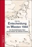 Entscheidung im Westen 1944 - Der Oberbefehlshaber West und die Abwehr der alliierten Invasion.
