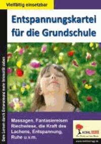 Entspannungskartei für die Grundschule - Massagen, Fantasiereisen, Riechwiese, die Kraft des Lachens, Entspannung, Ruhe ....