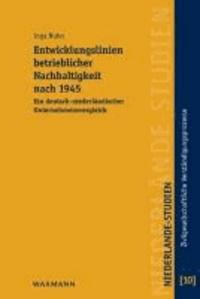Entwicklungslinien betrieblicher Nachhaltigkeit nach 1945 - Ein deutsch-niederländischer Unternehmensvergleich.