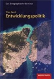 Entwicklungspolitik und -zusammenarbeit - Theologien, Strategien, Instrumente.