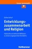 Entwicklungszusammenarbeit und Religion - Fallstudie und ethische Reflexion zu einem angespannten Verhältnis.
