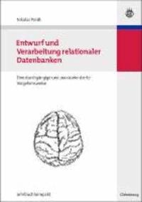 Entwurf und Verarbeitung relationaler Datenbanken - Eine durchgängige und praxisorientierte Vorgehensweise.