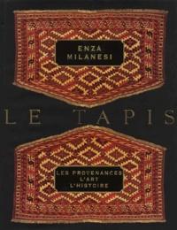 LE TAPIS. Les provenances, L'art, L'histoire - Enza Milanesi |