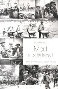 Enzo Barnabà - Mort aux Italiens ! - 1893, le massacre d''Aigues-Mortes.