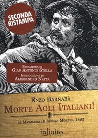 Enzo Barnabà - Morte agli Italiani! - Il massacro di Aigues-Mortes, 1893.