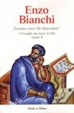 Enzo Bianchi - Ecoutez mon fils bien-aimé ! - L'Evangile des jours de fête, Dimanches, Solennités du Seigneur-Propre des saints, Année B.