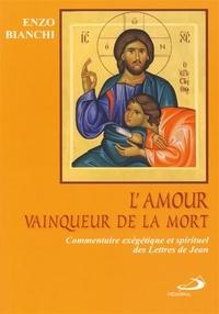 Enzo Bianchi - L'amour vainqueur de la mort - Commentaire exégétique et spirituel des Lettres de Jean.