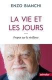 Enzo Bianchi - La vie et les jours - Propos sur la vieillesse.