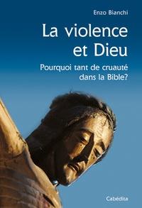 Enzo Bianchi - La violence et Dieu - Pourquoi tant de cruauté dans la Bible ?.
