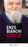 Enzo Bianchi - Le Dieu de mes grandes amitiés.