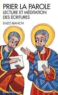 Enzo Bianchi - Prier la parole - Lecture et méditation des écritures.