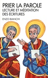 Enzo Bianchi - Prier la Parole - Lecture et méditation des Ecritures.