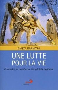 Enzo Bianchi - Une lutte pour la vie - Connaître et combattre les péchés capitaux.