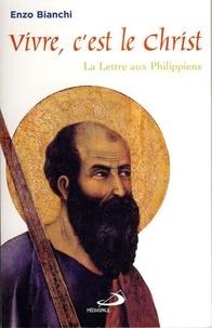 Enzo Bianchi - Vivre, c'est le Christ - La Lettre aux Philippiens.