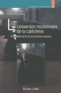Enzo Biemmi et André Fossion - La conversion missionnaire de la catéchèse - Proposition de la foi et première annonce.