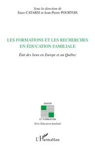 Enzo Catarsi et Jean-Pierre Pourtois - Les formations et les recherches en éducation familiale - Etat des lieux en Europe et au Québec.