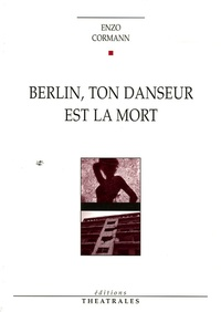 Enzo Cormann - Berlin, ton danseur est mort.