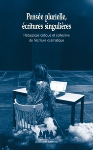 Enzo Cormann - Pensée plurielle, écritures singulières - Pédagogie critique et collective de l'écriture dramatique.