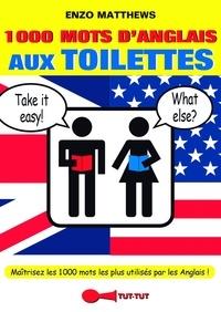 Enzo Matthews - 1000 mots d'anglais aux toilettes.