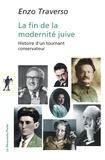 Enzo Traverso - La fin de la modernité juive - Histoire d'un tournant conservateur.
