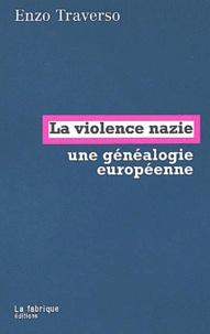 Enzo Traverso - La violence nazie, une généalogie européenne.