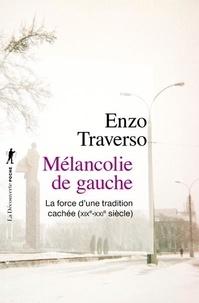 Enzo Traverso - Mélancolie de gauche - La force d'une tradition cachée (XIXe-XXIe siècle).