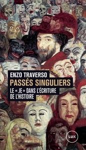 """Enzo Traverso - Passés singuliers - Le """"je"""" dans l'écriture de l'histoire."""